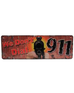 Rivers Edge Products We Dont Dial 911 Tin Sign 105 X 35 REP-1401